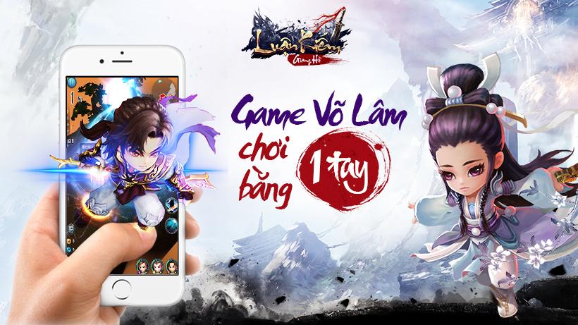 Luận Kiếm Giang Hồ – Game Võ Lâm chơi bằng 1 tay cập bến Việt Nam