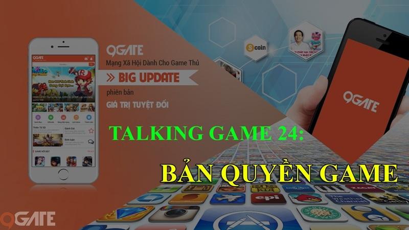Talking Game 24: Thế nào là BẢN QUYỀN GAME?
