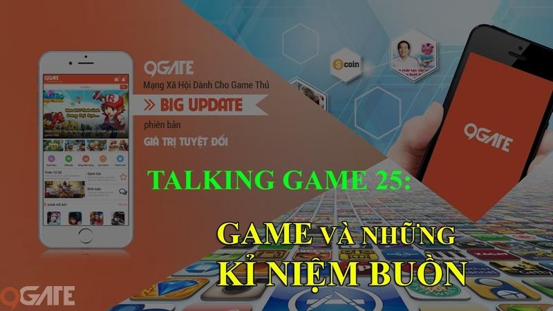 Talking Game 25: GAME và những KỶ NIỆM BUỒN
