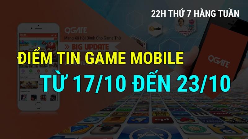 MXH 9Gate: Điểm tin Game Mobile từ 17/10 đến 23/10