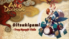 Garena Âm Dương Sư: Hướng Dẫn Chơi Oitsukigami (Truy Nguyệt Thần)